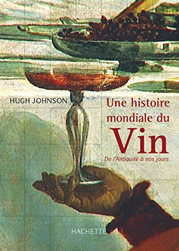 Une histoire mondiale du vin: De l'Antiquité à nos jours (2012367585) by Hugh Johnson