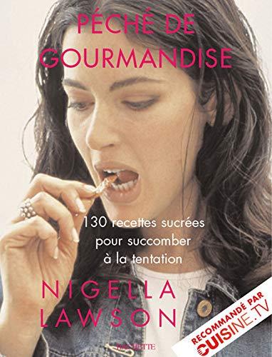 Péché de gourmandise: Plus de 130 recettes sucrées pour succomber à la tentation (201236814X) by Nigella Lawson