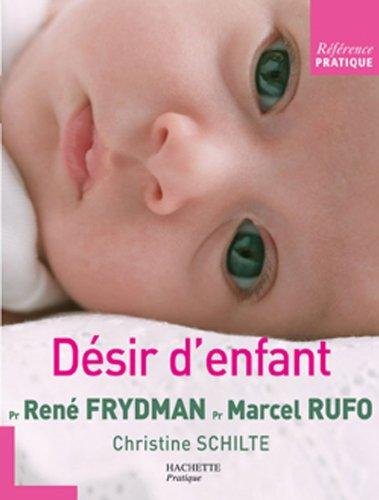 Désir d'enfant : Les entretiens: Frydman, René, Rufo,