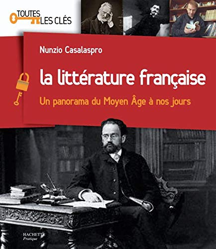 9782012373341: Hachette Pratique: LA Litterature Francaise/Les Grands Auteurs Du Moyen-Age a Nos Jours (French Edition)