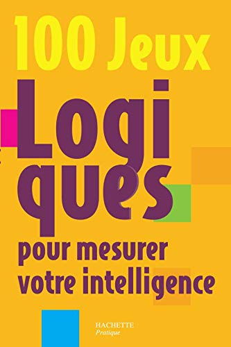100 Jeux logiques pour mesurer votre intelligence: Gilles Azzopardi