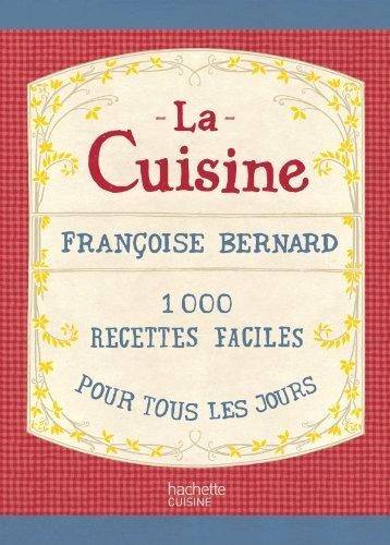 CUISINE (LA) : 1000 RECETTES FACILES POUR TOUS LES JOURS: BERNARD FRANÇOISE