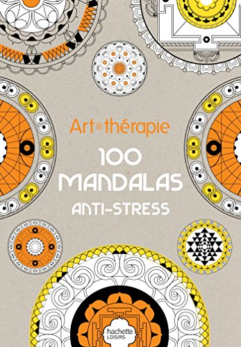 Art-thérapie : 100 mandalas anti-stress: Sophie Leblanc