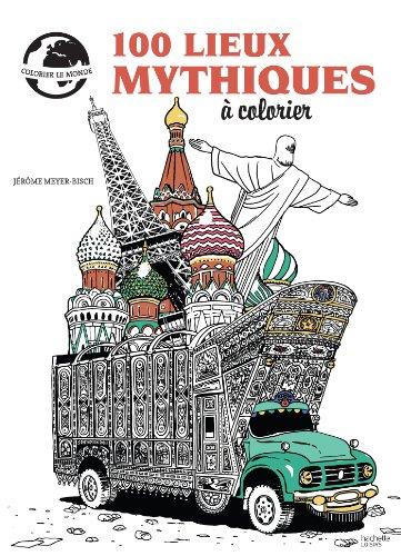 9782012386358: 100 lieux mythiques à colorier (Loisirs / Sports/ Passions)