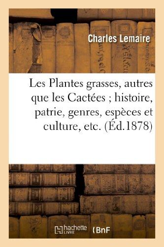 9782012394025: Les Plantes Grasses, Autres Que Les Cactees; Histoire, Patrie, Genres, Especes Et Culture, Etc (Agronomie Et Agriculture) (French Edition)