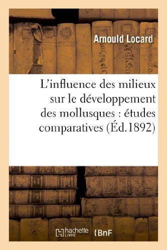 9782012396708: L'influence des milieux sur le développement des mollusques : études comparatives des diverses: faunes malacologiques de France, mollusques terrestres, des eaux douces et marines