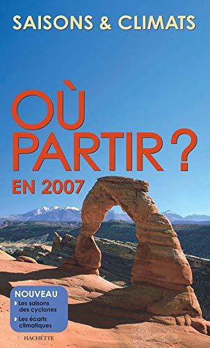 9782012404663: Où partir ? en 2007 : Saisons & Climats