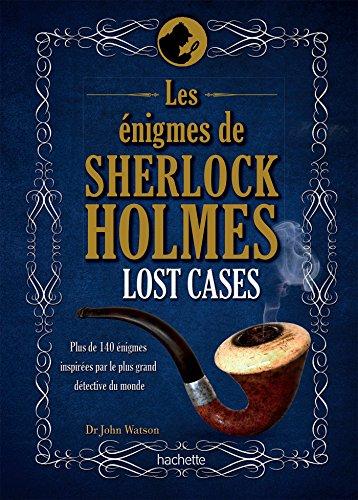 9782012407619: Les énigmes de Sherlock Holmes, Lost Cases : Plus de 140 énigmes inspirées par le plus grand détective du monde