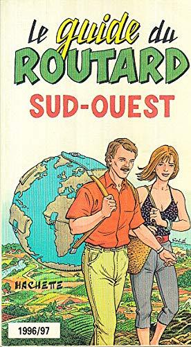 Le guide du routard : Sud-Ouest 96/97: Pierre Josse R?d.En