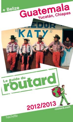 9782012451292: Guide du Routard Guatemala, Yucatan, Chiapas (+ Belize) 2012