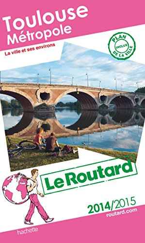 9782012458390: Guide Du Routard France: Toulouse M/Etropole 2014/15 (French Edition)