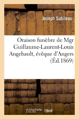 9782012470194: Oraison Funebre de Mgr Guillaume-Laurent-Louis Angebault, Eveque D'Angers (Histoire) (French Edition)