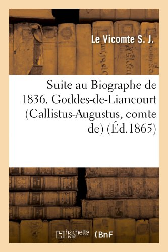 9782012476516: Suite Au Biographe de 1836. Goddes-de-Liancourt (Callistus-Augustus, Comte de) (Histoire) (French Edition)