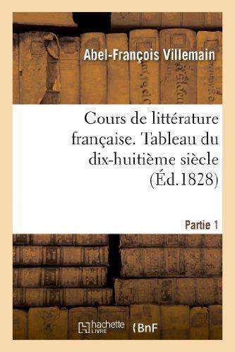 9782012477414: Cours de litt�rature fran�aise. Tableau du dix-huiti�me si�cle. 1re partie T. I