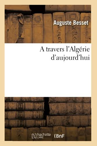 A Travers LAlgerie DAujourdhui: Auguste Besset
