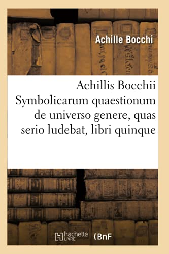 Achillis Bocchii Symbolicarum Quaestionum de Universo Genere,: Achille Bocchi