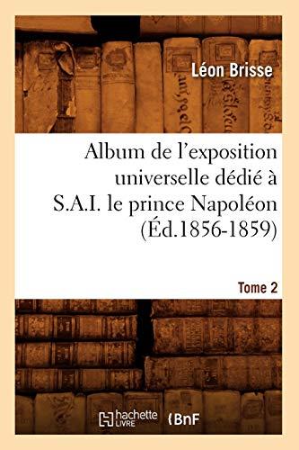 Album de LExposition Universelle Dedie A S. A. I. Le Prince Napoleon. Tome 2: Leon Brisse