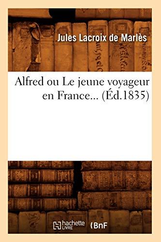 Alfred Ou Le Jeune Voyageur En France.: LaCroix De Marles J.