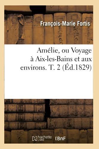 9782012522671: Amélie, ou Voyage à Aix-les-Bains et aux environs. T. 2 (Éd.1829)