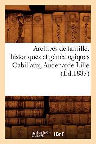 9782012523746: Archives de Famille. Historiques Et Genealogiques Cabillaux, Audenarde-Lille (Histoire) (French Edition)