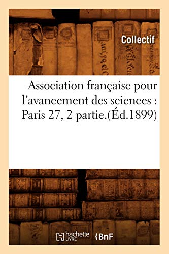 Association Francaise Pour LAvancement Des Sciences: Paris 27, 2 Partie.: Collectif