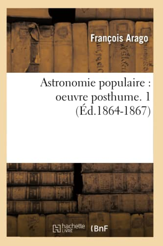 Astronomie Populaire: Oeuvre Posthume. 1: Francois Arago