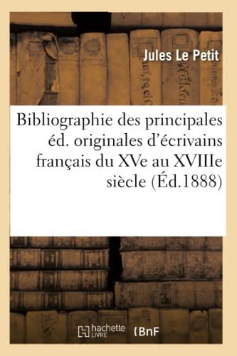Bibliographie Des Principales Ed. Originales DEcrivains Francais Du Xve Au Xviiie Siecle: Jules Le ...