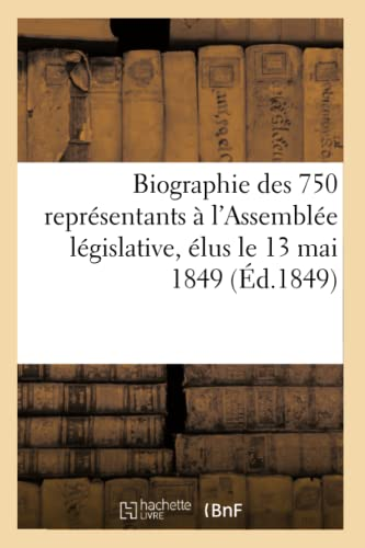Biographie Des 750 Representants A LAssemblee Legislative, Elus Le 13 Mai 1849