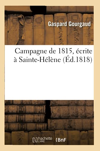 9782012527454: Campagne de 1815, �crite � Sainte-H�l�ne, (�d.1818)