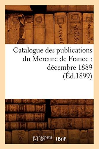 Catalogue Des Publications Du Mercure de France: Decembre 1889