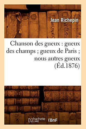 Chanson Des Gueux: Gueux Des Champs Gueux de Paris Nous Autres Gueux: Jean Richepin