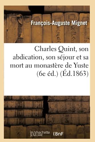 9782012529625: Charles Quint, Son Abdication, Son Sejour Et Sa Mort Au Monastere de Yuste (6e Ed.) (Ed.1863) (French Edition)