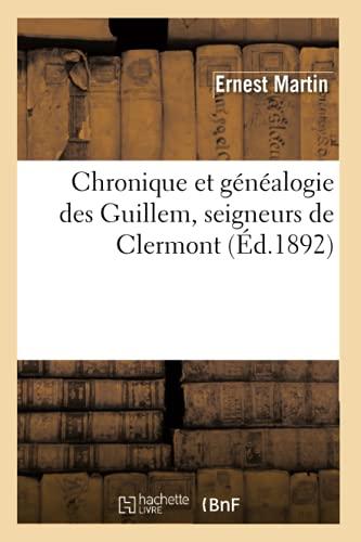 Chronique Et Genealogie Des Guillem, Seigneurs de Clermont (Ed.1892): Ernest Martin