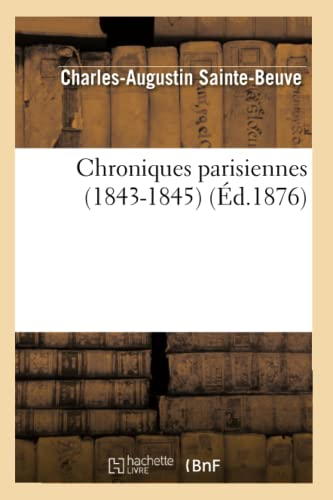 Chroniques Parisiennes (1843-1845) (Ed.1876) (Litterature) (French Edition): Charles Augustin ...