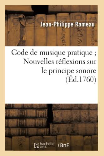 Code de Musique Pratique Nouvelles Reflexions Sur Le Principe Sonore (Ed.1760): Jean-Philippe ...
