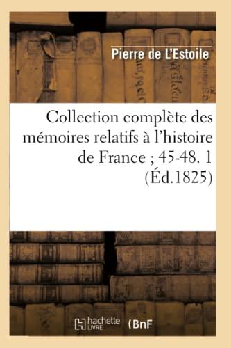 Collection Complete Des Memoires Relatifs A LHistoire de France 45-48. 1 (Ed.1825): De L. Estoile P...