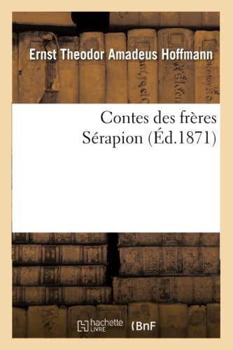 Contes Des Freres Serapion (Ed.1871): Hoffmann E. T. a.