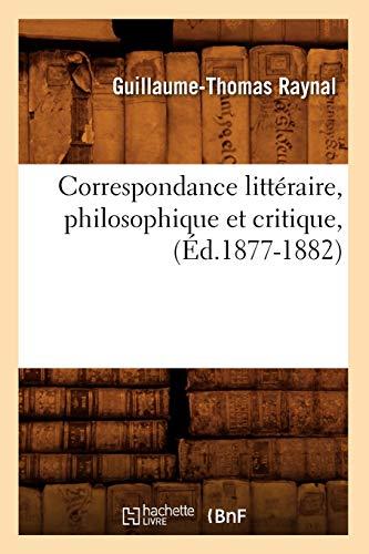 Correspondance Litteraire, Philosophique Et Critique, (Ed.1877-1882): Guillaume Thomas Francois ...