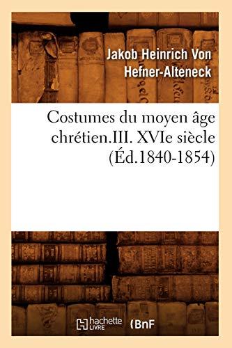 Costumes Du Moyen Age Chretien.III. Xvie Siecle (Ed.1840-1854): Jakob Heinrich Von Hefner-Alteneck
