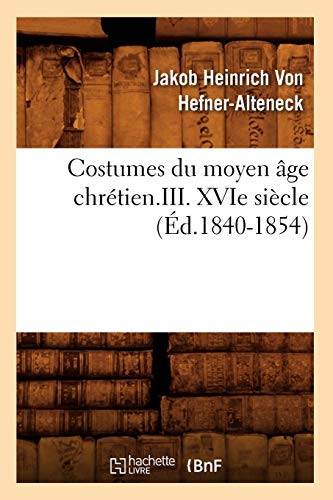 9782012533783: Costumes Du Moyen Age Chretien.III. Xvie Siecle (Ed.1840-1854) (Sciences Sociales) (French Edition)