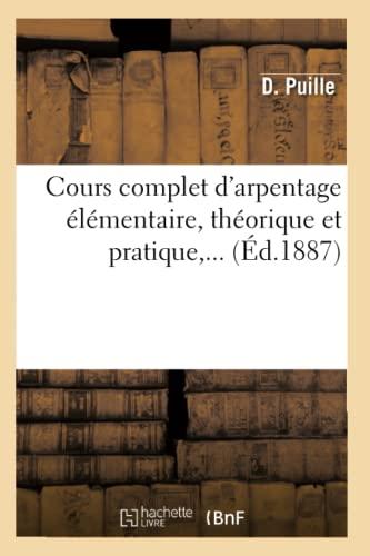 9782012533868: Cours Complet D'Arpentage Elementaire, Theorique Et Pratique, ... (Ed.1887) (Savoirs Et Traditions) (French Edition)