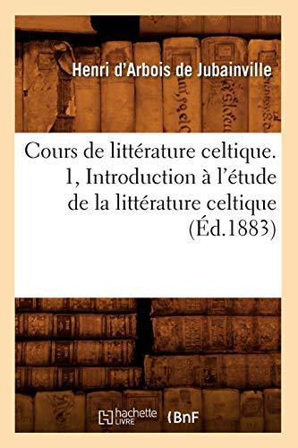 9782012534070: Cours de Litterature Celtique. 1, Introduction A L'Etude de La Litterature Celtique (Ed.1883) (French Edition)