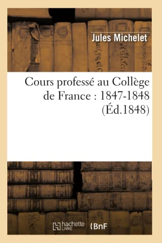 Cours Professe Au College de France: 1847-1848 (Ed.1848): Jules Michelet