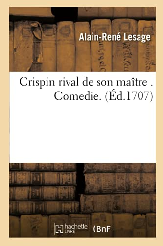 Crispin Rival de Son Maitre . Comedie. (Ed.1707): Alain Rene Le Sage