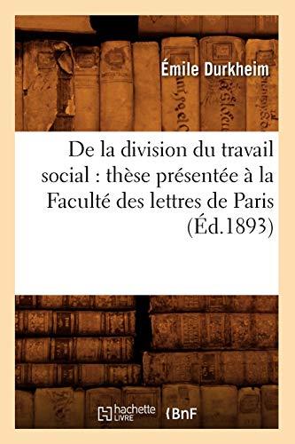 9782012535039: de La Division Du Travail Social: These Presentee a la Faculte Des Lettres de Paris (Ed.1893) (Sciences Sociales) (French Edition)