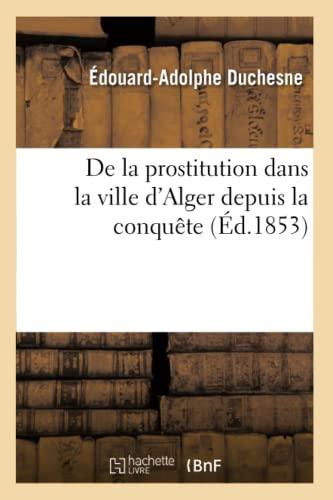 9782012535183: de La Prostitution Dans La Ville D'Alger Depuis La Conquete (Ed.1853) (Sciences) (French Edition)