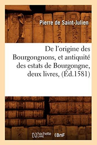 9782012535718: De l'origine des Bourgongnons, et antiquit� des estats de Bourgongne , deux livres, (�d.1581)