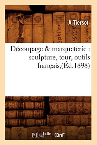 9782012535893: Decoupage & Marqueterie: Sculpture, Tour, Outils Francais, (Arts) (French Edition)