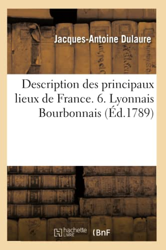 Description Des Principaux Lieux de France. 6. Lyonnais Bourbonnais (Ed.1789): Jacques-Antoine ...