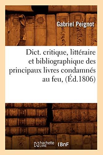 Dict. Critique, Litteraire Et Bibliographique Des Principaux Livres Condamnes Au Feu, (Ed.1806): ...